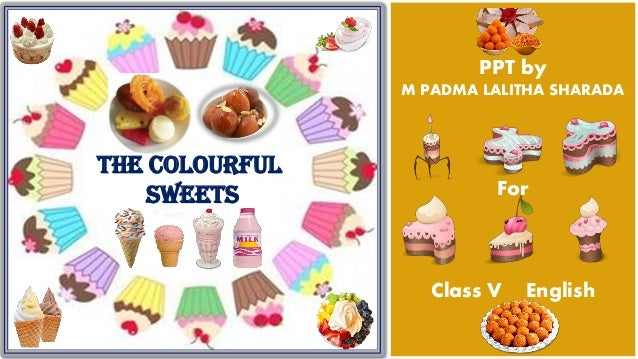 PPT by M PADMA LALITHA SHARADA For Class V English The Colourful Sweets