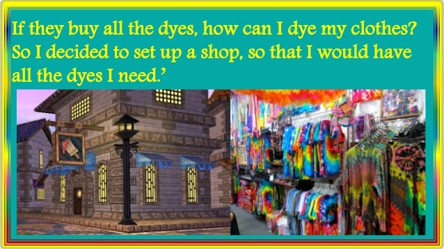 If they buy all the dyes, how can I dye my clothes? So I decided to set up a shop, so that I would have all the dyes I nee...