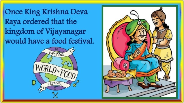 Once King Krishna Deva Raya ordered that the kingdom of Vijayanagar would have a food festival.