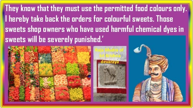 They know that they must use the permitted food colours only. I hereby take back the orders for colourful sweets. Those sw...