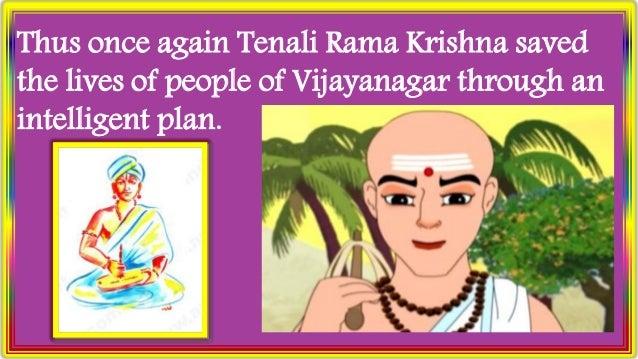 Thus once again Tenali Rama Krishna saved the lives of people of Vijayanagar through an intelligent plan.