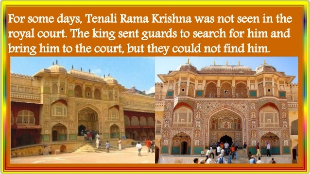 For some days, Tenali Rama Krishna was not seen in the royal court. The king sent guards to search for him and bring him t...