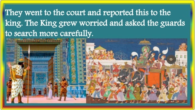 They went to the court and reported this to the king. The King grew worried and asked the guards to search more carefully.