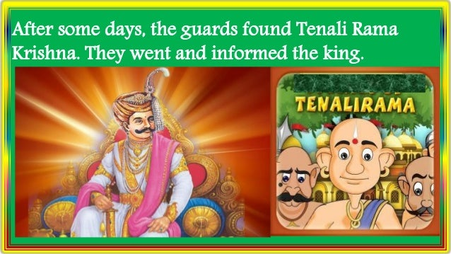 After some days, the guards found Tenali Rama Krishna. They went and informed the king.