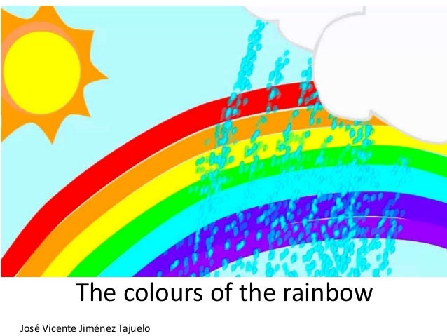 The colours of the rainbow José Vicente Jiménez Tajuelo