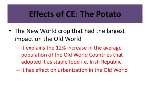 the columbian exchange and how did it effect the old and new worlds What was the impact of the columbian exchange on both the the effect of these exchanged between the new and old worlds was called the columbian.