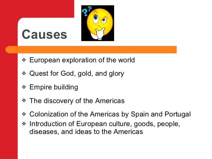 the causes and effects of european exploration of the americas The greatest age of world exploration began in the 15th century and lasted over   the most common reason was trade  however, there were some disastrous  effects  known as the old world after the european discovery of the americas.