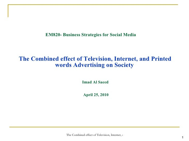 the combined effect of television internet and print advertising on  the combined effect of television internet and printed words advertising on society imad al