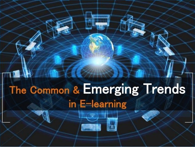 The Common & Emerging Trends in E-learning