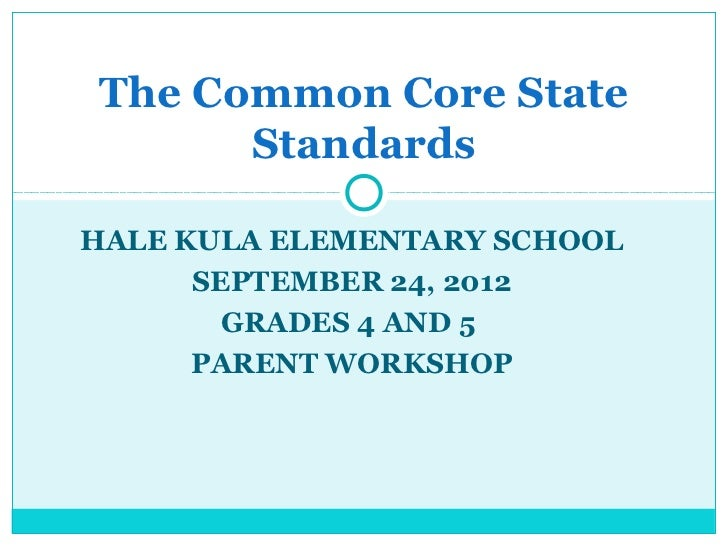 The Common Core State      StandardsHALE KULA ELEMENTARY SCHOOL      SEPTEMBER 24, 2012        GRADES 4 AND 5      PARENT ...