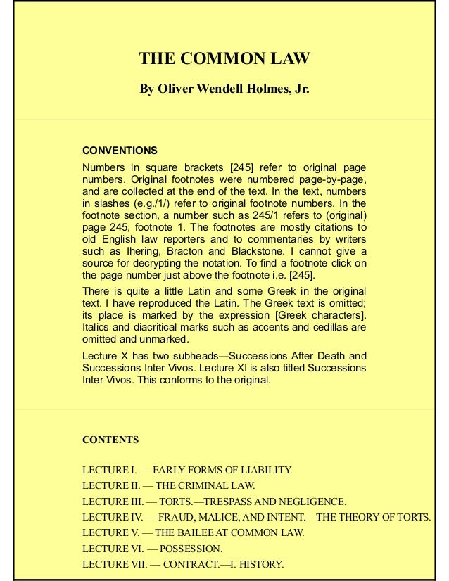 THE COMMON LAW By Oliver Wendell Holmes, Jr. CONVENTIONS Numbers in square brackets [245] refer to original page numbers. ...
