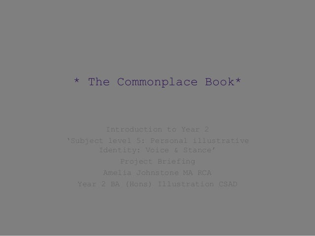 * The Commonplace Book*Introduction to Year 2'Subject level 5: Personal illustrativeIdentity: Voice & Stance'Project Brief...