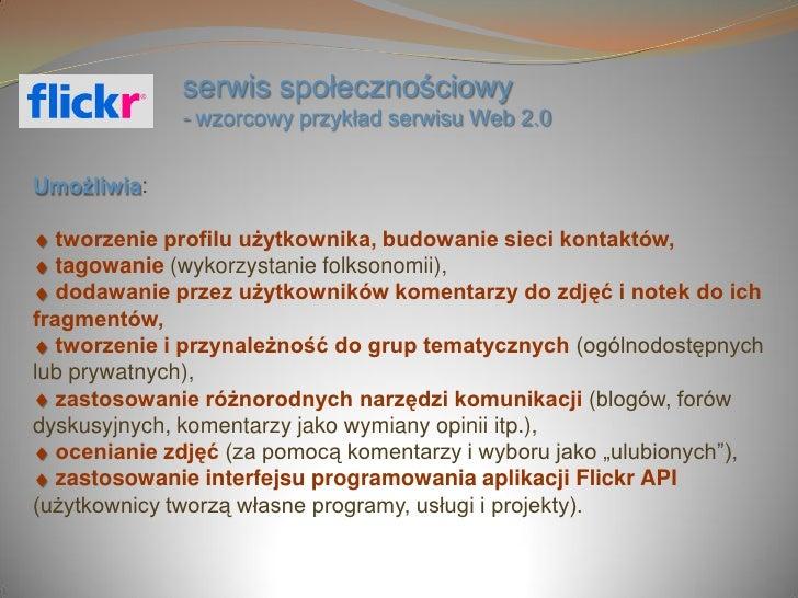 serwis społecznościowy               - wzorcowy przykład serwisu Web 2.0   Umożliwia:     tworzenie profilu użytkownika, b...