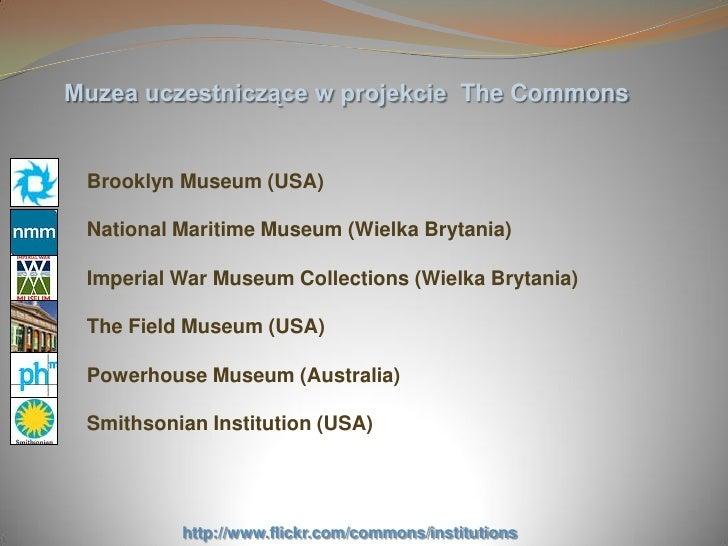 Muzea uczestniczące w projekcie The Commons    Brooklyn Museum (USA)   National Maritime Museum (Wielka Brytania)   Imperi...