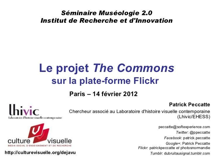 Séminaire Muséologie 2.0                Institut de Recherche et dInnovation               Le projet The Commons          ...