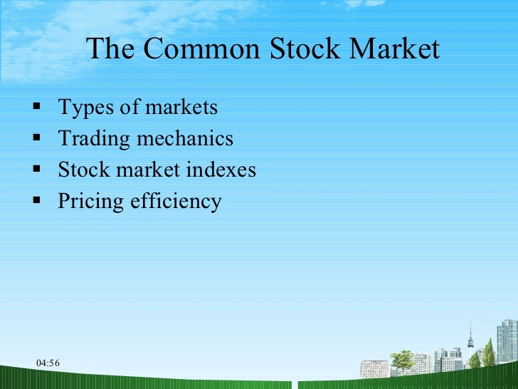 The Common Stock Market <ul><li>Types of markets </li></ul><ul><li>Trading mechanics </li></ul><ul><li>Stock market indexe...