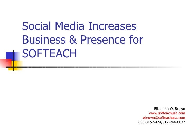 Social Media Increases Business & Presence for SOFTEACH Elizabeth W. Brown www.softeachusa.com [email_address] 800-815-542...