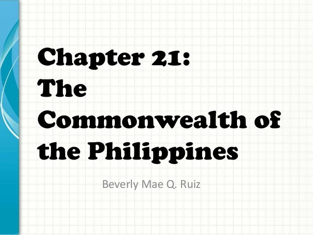 Chapter 21: The Commonwealth of the Philippines Beverly Mae Q. Ruiz