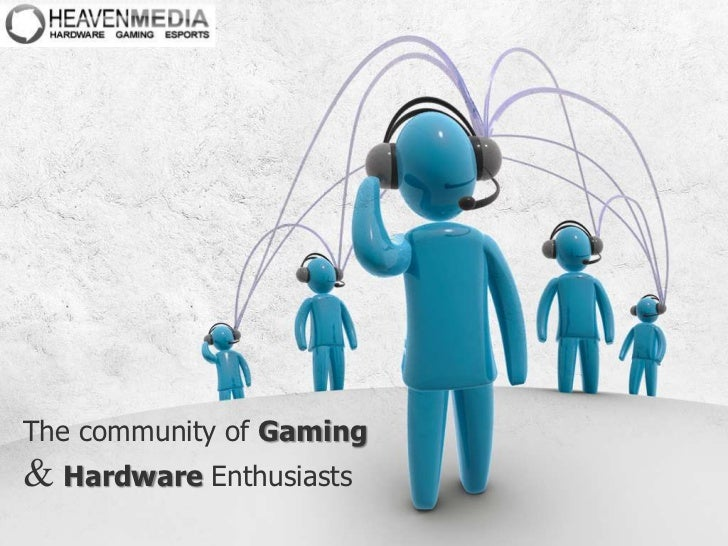 The community of Gaming<br />&Hardware Enthusiasts<br />