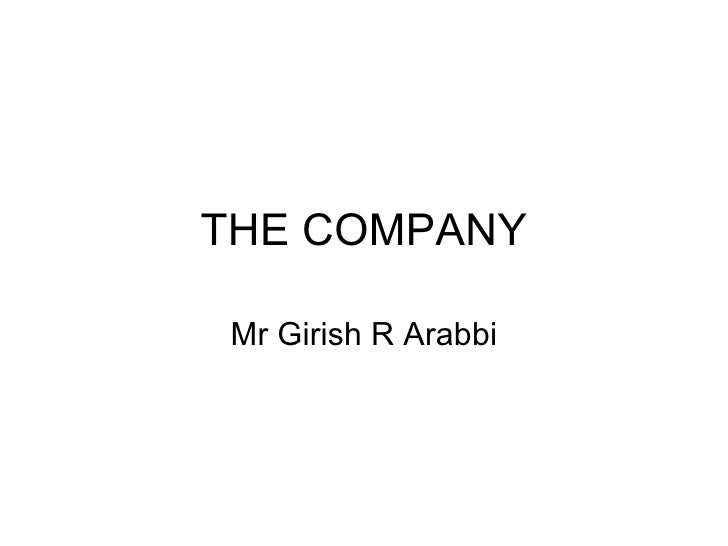 THE COMPANY Mr Girish R Arabbi