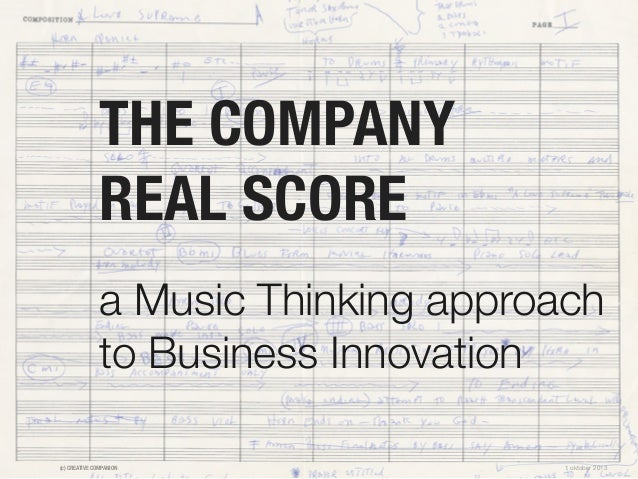 THE COMPANY REAL SCORE a Music Thinking approach to Business Innovation (c) CREATIVE COMPANION  1 oktober 2013