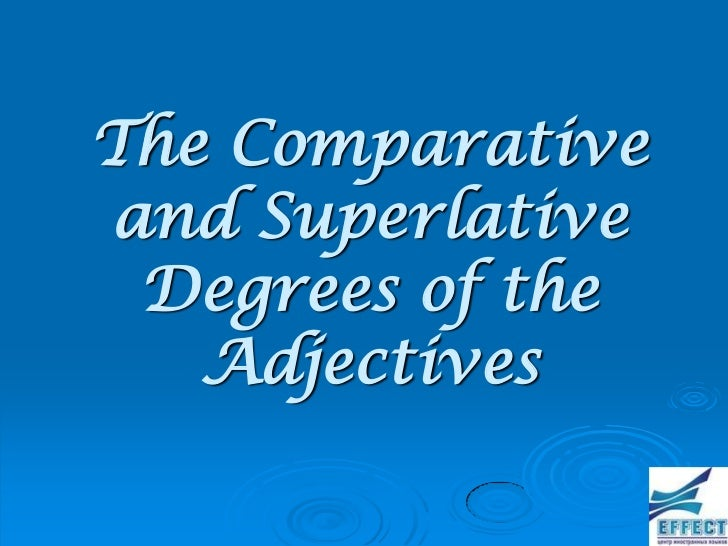 The Comparativeand Superlative Degrees of the   Adjectives