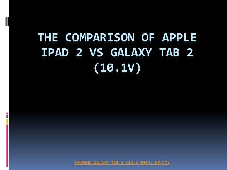 THE COMPARISON OF APPLE IPAD 2 VS GALAXY TAB 2        (10.1V)     SAMSUNG GALAXY TAB 2 (10.1-INCH, WI-FI)