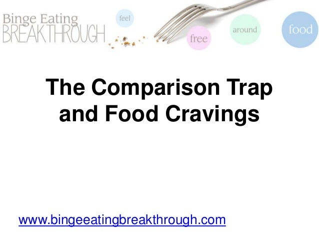 The Comparison Trap and Food Cravings www.bingeeatingbreakthrough.com