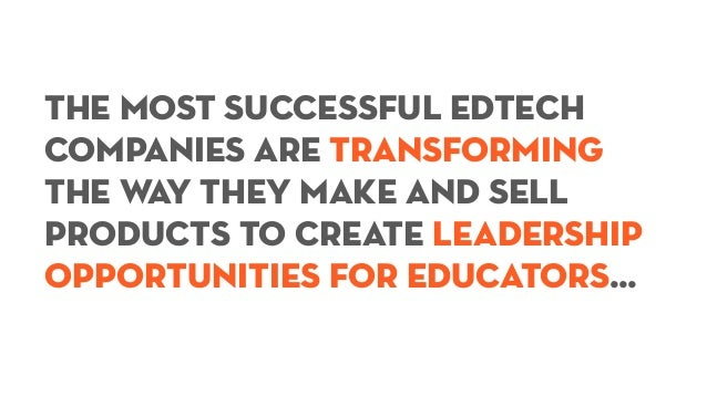 The most successful edtech companies are transforming the way they make and sell products to create leadership opportuniti...