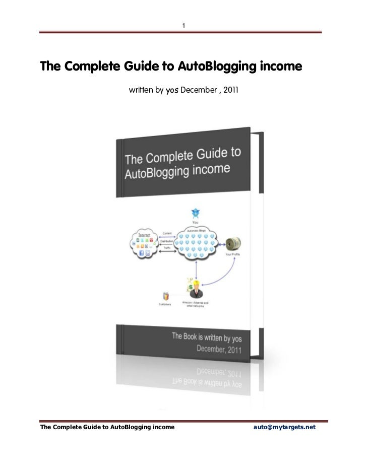 1The Complete Guide to AutoBlogging income                           written by yos December , 2011The Complete Guide to A...