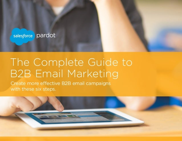 The Complete Guide to B2B Email Marketing Create more effective B2B email campaigns with these six steps.