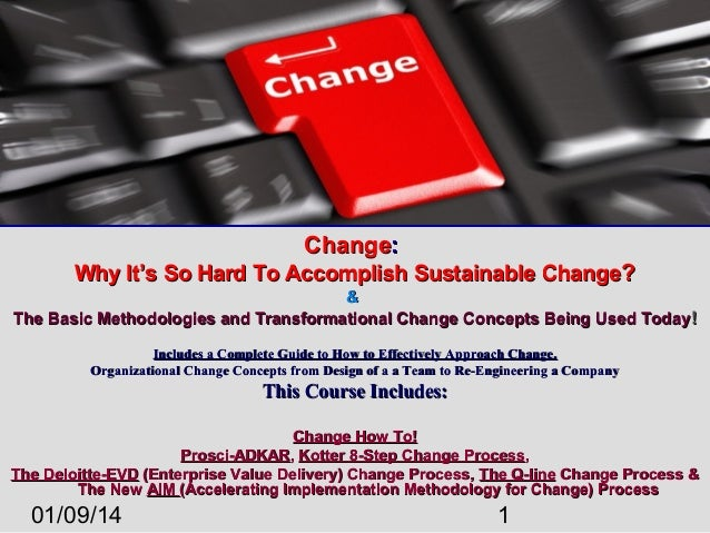 Change: Why It's So Hard To Accomplish Sustainable Change? & The Basic Methodologies and Transformational Change Concepts ...