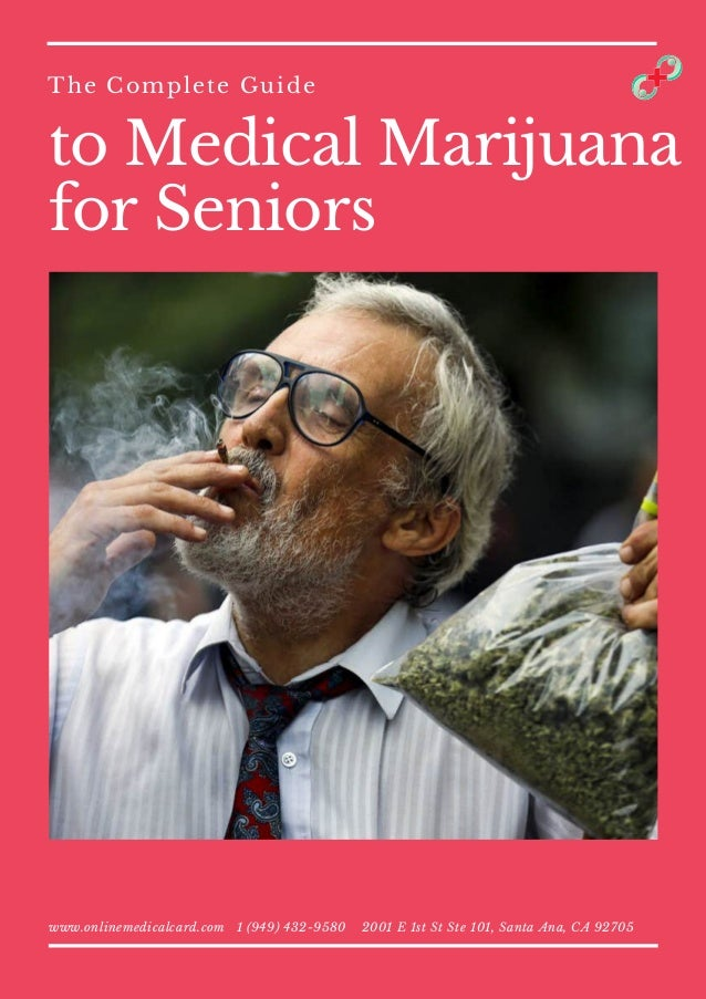 to Medical Marijuana for Seniors The Complete Guide www.onlinemedicalcard.com 1 (949) 432-9580 2001 E 1st St Ste 101, Sant...