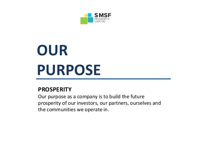 OUR PURPOSE PROSPERITY Our purpose as a company is to build the future prosperity of our investors, our partners, ourselve...