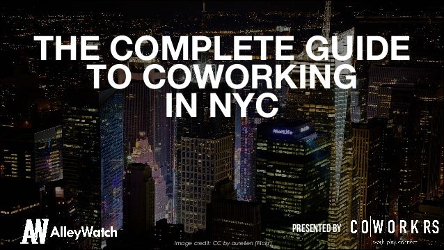 THE COMPLETE GUIDE TO COWORKING IN NYC  presented by Image credit: CC by aurelien (Flickr)