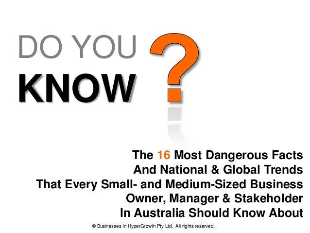 DO YOUKNOW                The 16 Most Dangerous Facts                And National & Global TrendsThat Every Small- and Med...