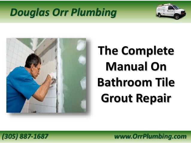 The Complete Manual On Bathroom Tile Grout Repair Douglas Orr Plumbing 305 887