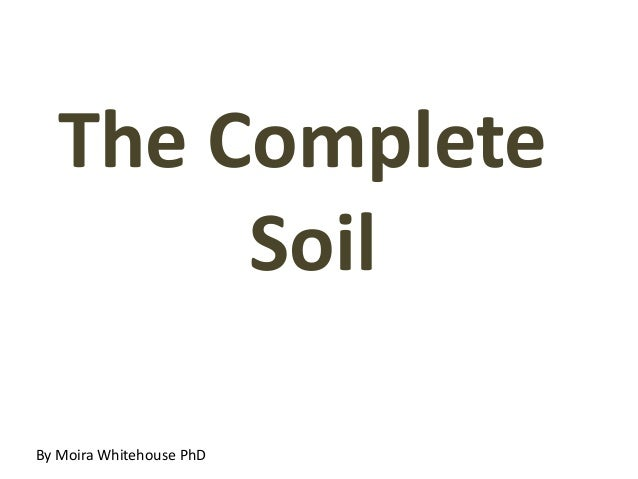 The Complete       SoilBy Moira Whitehouse PhD