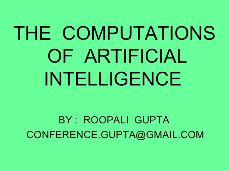 THE COMPUTATIONS   OF ARTIFICIAL  INTELLIGENCE     BY : ROOPALI GUPTA CONFERENCE.GUPTA@GMAIL.COM