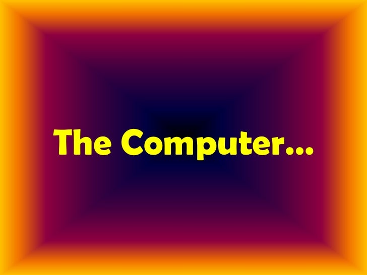 The Computer…
