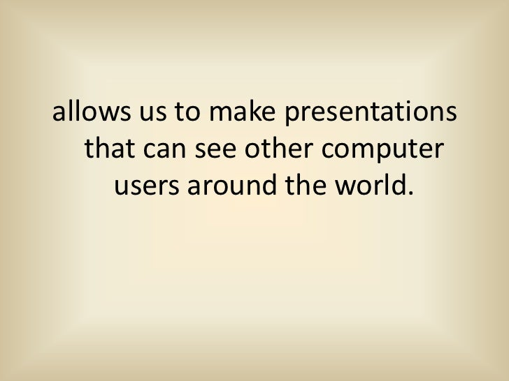 allows us to make presentations   that can see other computer     users around the world.