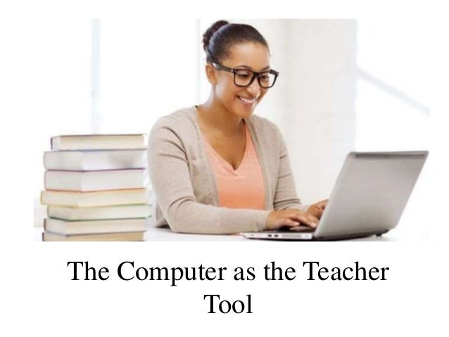The Computer as the Teacher Tool