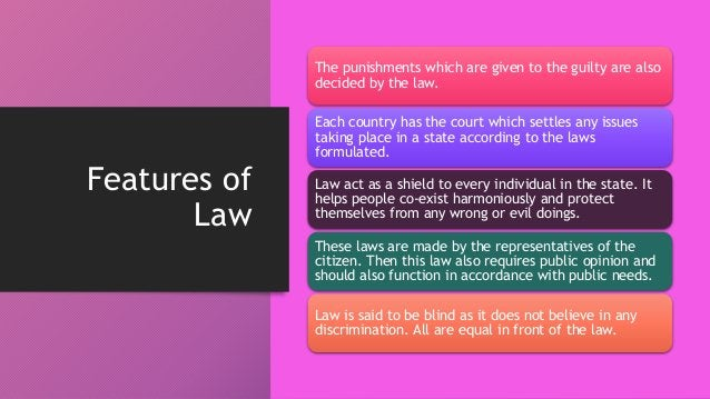 Features of Law The punishments which are given to the guilty are also decided by the law. Each country has the court whic...
