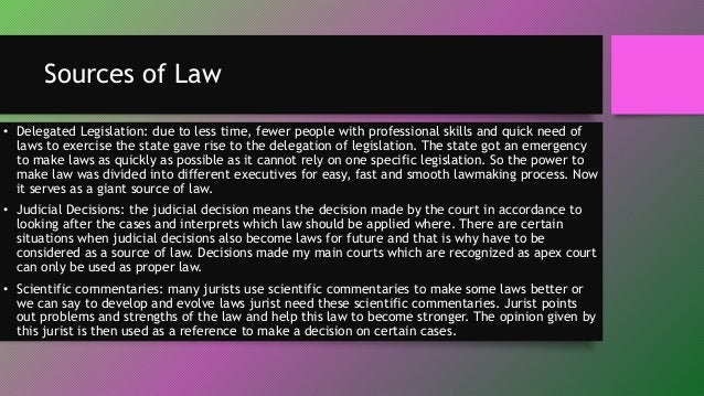 Sources of Law • Delegated Legislation: due to less time, fewer people with professional skills and quick need of laws to ...