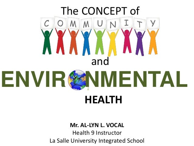 ENVIR NMENTAL The CONCEPT of Mr. AL-LYN L. VOCAL Health 9 Instructor La Salle University Integrated School and HEALTH
