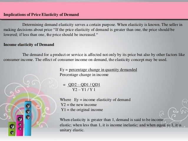 price elasticity of demand affects the decision making of the consumer Price elasticity of demand measures the change in quantity demanded to a change in price it is the ratio of percentage change in quantity demanded to a percentage change in price this can be measured by the following formula.
