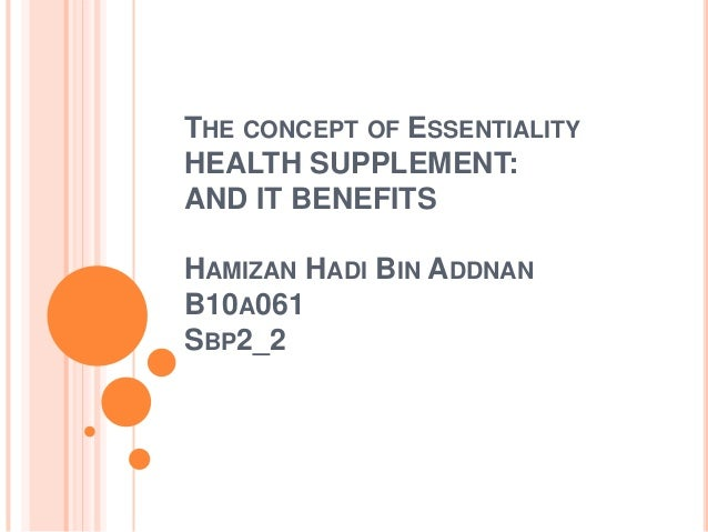 THE CONCEPT OF ESSENTIALITYHEALTH SUPPLEMENT:AND IT BENEFITSHAMIZAN HADI BIN ADDNANB10A061SBP2_2