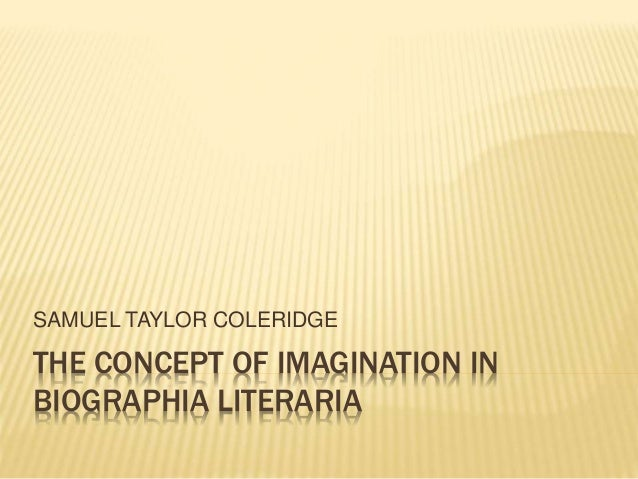 imagination and fancy in coleridge s biographia literaria This new edition of the biographia  the text of the biographia literaria, including coleridge's  s earlier poems—on fancy and imagination—the.