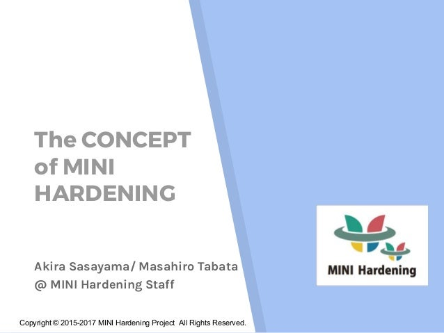 Copyright © 2015-2017 MINI Hardening Project All Rights Reserved. The CONCEPT of MINI HARDENING Akira Sasayama/ Masahiro T...