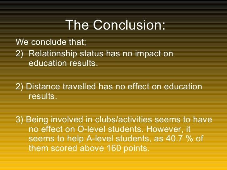 The Conclusion: <ul><li>We conclude that;  </li></ul><ul><li>Relationship status has no impact on education results. </li>...